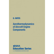 Aerothermodynamics of Aircraft Engine Components by Gordon C. Oates, 9780915928972