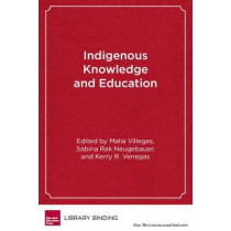Indigenous Knowledge and Education: Sites of Struggle, Strength, and Survivance by Malia Villegas, 9780916690489