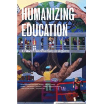 Humanizing Education: Critical Alternatives to Reform by Gretchen Brion-Meisels, 9780916690502