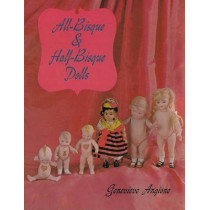 All-Bisque and Half-Bisque Dolls by Genevieve Angione, 9780916838393