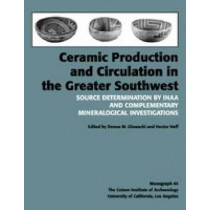 Ceramic Production and Circulation in the Greater Southwest: Source Determination by INAA and Complementary Mineralogical Investigations by Donna M. Glowacki, 9780917956980