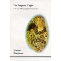 The Pregnant Virgin: A Process of Psychological Transformation by Marion Woodman, 9780919123205