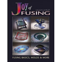 Joy of Fusing: Fusing Basics, Molds & More by Randy Wardell, 9780919985612
