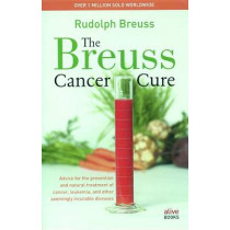 The Breuss Cancer Cure: Advice for the Prevention and Natural Treatment of Cancer, Leukemia and Other Seemingly Incurable Diseases by Rudolf Breuss, 9780920470565