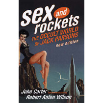 Sex And Rockets: The Occult World of Jack Parsons by John Carter, 9780922915972