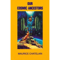 Our Cosmic Ancestors by Maurice Chatelain, 9780929686004