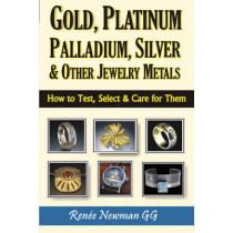 Gold, Platinum, Palladium, Silver & Other Jewelry Metals: How to Test, Select & Care for Them by Renee Newman, 9780929975474