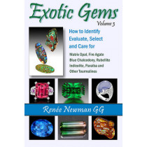 Exotic Gems: Volume 3: How to Identify, Evaluate, Select & Care for Matrix Opal, Fire Agate, Blue Chalcedony, Rubellite, Indicolite, Paraiba & Other Tourmalines by Renee Newman, 9780929975481