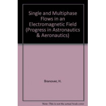 Single and Multiphase Flows in an Electromagnetic Field by H. Branover, 9780930403041