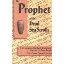 The Prophet of the Dead Sea Scrolls: The Essenes & the Early Christians -- One & the Same People. The Seven Devout Practices by Upton Clary Ewing, 9780930852269