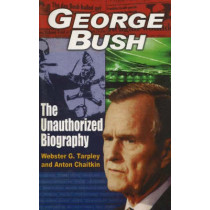 George Bush: The Unauthorized Biography by Webster Griffin Tarpley, 9780930852924
