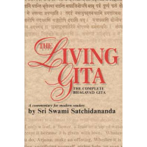 Living Gita: The Complete Bhagavad Gita a Commentary for Modern Readers by Swami Satchidananda, 9780932040275