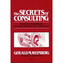 The Secrets of Consulting: Giving and Getting Advice Successfully by Gerald M. Weinberg, 9780932633019