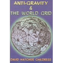 Anti-Gravity and the World Grid by David Hatcher Childress, 9780932813039