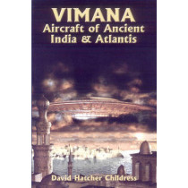 Vimana Aircraft of Ancient India and Atlantis by David Hatcher Childress, 9780932813121