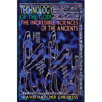 Technology of the Gods: The Incredible Sciences of the Ancients by David Hatcher Childress, 9780932813732