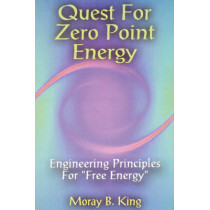 Quest for Zero Point Energy: Engineering Principles for Free Energy by Moray B. King, 9780932813947