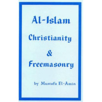 Al-Islam, Christianity and Freemasonary by Mustafa El-Amin, 9780933821057