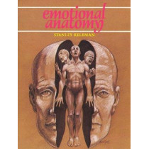 Emotional Anatomy: The Structure of Experience by Stanley Keleman, 9780934320108