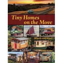 Tiny Homes on the Move: Wheels and Water by Lloyd Kahn, 9780936070629