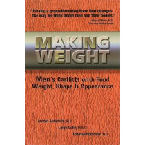 Making Weight: Men's Conflicts with Food, Weight, Shape and Appearance by Arnold Anderson, 9780936077352
