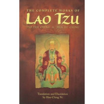 The Complete Works of Lao Tzu: Tao Teh Ching and Hua Hu Ching by Hua-Ching Ni, 9780937064009