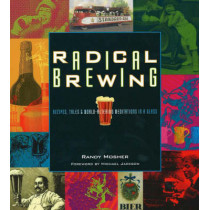 Radical Brewing: Recipes, Tales and World-Altering Meditations in a Glass by Randy Mosher, 9780937381830