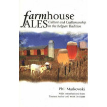Farmhouse Ales: Culture & Craftsmanship in the Belgian Tradition by Phil Marowski, 9780937381847