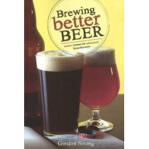 Brewing Better Beer: Master Lesson for Advanced Homebrewers by Gordon Strong, 9780937381984