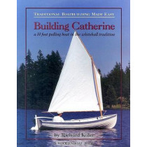 Building Catherine: A 14 Foot Pulling Boat in the Whitehall Tradition by Richard Kolin, 9780937822623