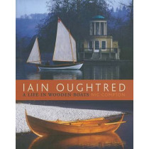 Iain Oughtred: A Life in Wooden Boats by Nic Compton, 9780937822999