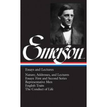 Ralph Waldo Emerson: Essays and Lectures (LOA #15) by Ralph Waldo Emerson, 9780940450158