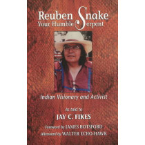 Reuben Snake, Your Humble Serpent: Indian visionary and activist by Jay C. Fikes, 9780940666603