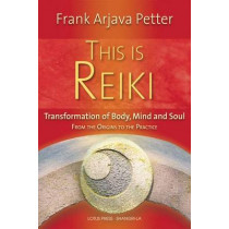 This is Reiki: Transformation of Body, Mind and Soul from the Origins to the Practice by Frank Arjava Petter, 9780940985018