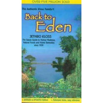 Back to Eden: Classic Guide to Herbal Medicine, Natural Food and Home Remedies Since 1939 by Jethro Kloss, 9780940985100