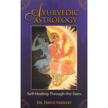 Ayurvedic Astrology: Self-Healing Through the Stars by David Frawley, 9780940985889