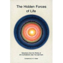 Hidden Forces of Life: Selections from the Works of Sri Aurobindo and the Mother by Sri Aurobindo, 9780941524605