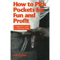 How to Pick Pockets for Fun & Profit: A Magician's Guide to Pickpocket Magic by Eddie Joseph, 9780941599184