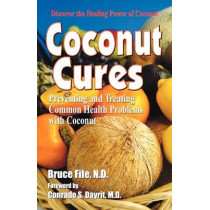 Coconut Cures: Preventing & Treating Common Health Problems with Coconut by Bruce Fife, 9780941599603
