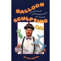 Balloon Sculpting: A Fun & Easy Guide to Making Balloon Animals, Toys & Games by Dr. Dropo, 9780941599832