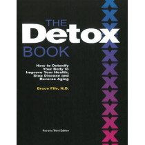 Detox Book: How to Detoxify Your Body to Improve Your Health, Stop Disease & Reverse Aging - 3rd Edition by Bruce Fife, 9780941599894