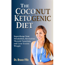 The Coconut Ketogenic Diet: Supercharge Your Metabolism, Revitalize Thyroid Function and Lose Excess Weight by Bruce Fife, 9780941599948