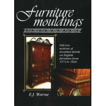 Furniture Mouldings: Full-size Selections of Moulded Details on English Furniture from 1574 to 1820 by E.J.D. Warne, 9780941936330