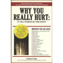 Why You Really Hurt: It All Starts in the Foot by Dr Burton S. Schuler, 9780942664027