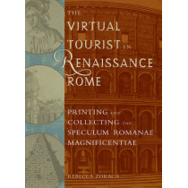 The Virtual Tourist in Renaissance Rome: Printing and Collecting the Speculum Romanae Magnificentiae by Rebecca Zorach, 9780943056371