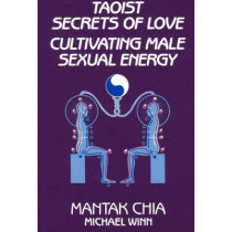 Taoist Secrets of Love: Cultivating Male Sexual Energy by Mantak Chia, 9780943358192