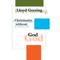 Christianity without God by Lloyd George Geering, 9780944344927