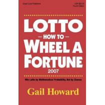 Lotto How to Wheel A Fortune 2007 by Gail Howard, 9780945760849