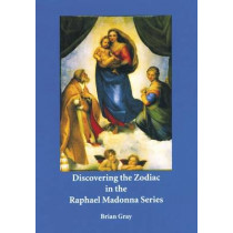 Discovering the Zodiac in the Raphael Madonna Series by Brian Gray, 9780946206759