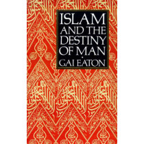 Islam and the Destiny of Man by Charles Le Gai Eaton, 9780946621477